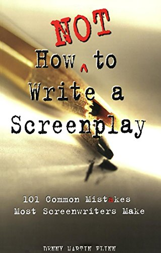 How Not to Write a Screenplay: 101 Common Mistakes Most Screenwriters Make, Flinn, Denny Martin