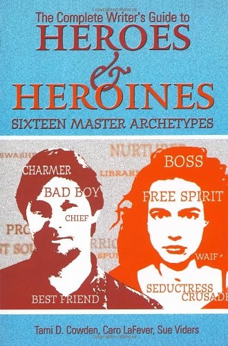 The Complete Writer's Guide to Heroes and Heroines by Tami D. Cowden , Caro LaFever , and Sue Viders
