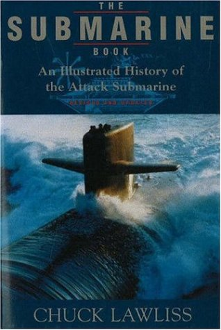 The Submarine Book, Revised & Updated: An Illustrated History of the Attack Submarine, Lawliss, Chuck