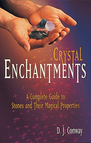 Crystal Enchantments: A Complete Guide to Stones and Their Magical Properties, Conway, D.J.; Conway, Brian Ed.