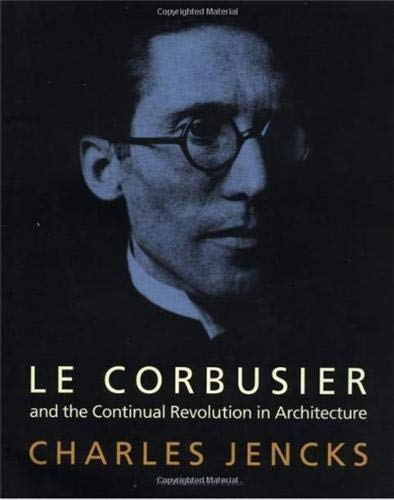 Le Corbusier and the Continual Revolution in Architecture by Charles Jencks