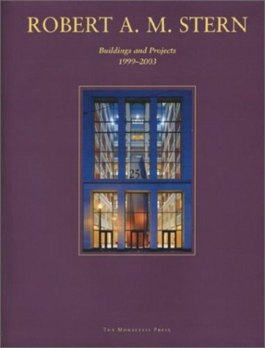 Robert A. M. Stern: Buildings and Projects 1999-2003 by Peter Morris Dixon