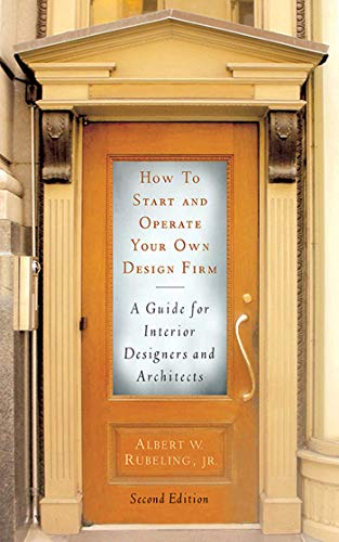 How to Start and Operate Your Own Design Firm: A Guide for Interior Designers and Architects, Second Edition - Albert W. Rubeling