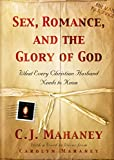 Sex, Romance And The Glory Of God: What Every Christian Husband Needs To Know