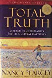 Total Truth: Liberating Christianity From It\'s Cultural Captivity