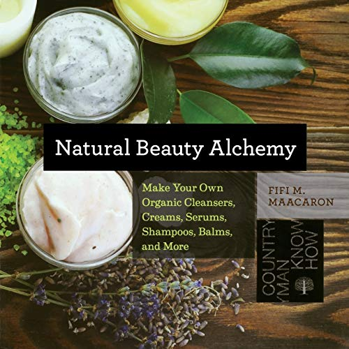 PDF Natural Beauty Alchemy Make Your Own Organic Cleansers Creams Serums Shampoos Balms and More Countryman Know How