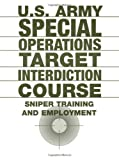 U.S. Army Special Operations Target Interdiction Course : Sniper Training And Employment