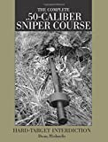 Complete .50-Caliber Sniper Course: Hard-Target Interdiction