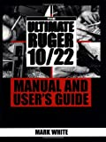 Ultimate Ruger 10/22 Manual And User's Guide