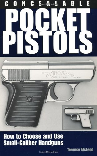 Concealable Pocket Pistols: How To Choose And Use Small-Caliber Handguns, McLeod, Terence