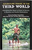 Adventure Travel In The Third World: Everything You Need To Know To Survive in Remote and Hostile Destinations, Randall, Jeff; Perrin, Mike