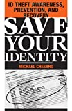 Save Your Identity: ID Theft Awareness, Prevention, And Recovery, Chesbro, Michael