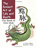 The Ancient Art Of Life And Death: The Book of Dim-Mak, Bauer, Rick; Walker, Flane