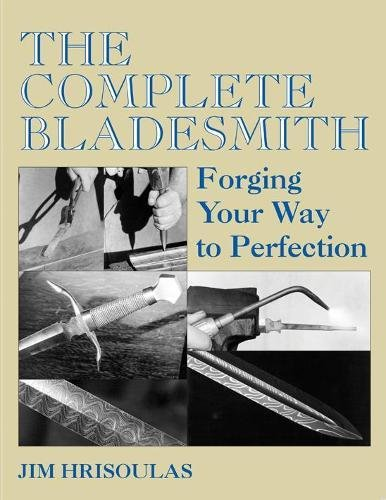 The Complete Bladesmith: Forging Your Way To Perfection, Hrisoulas, Jim