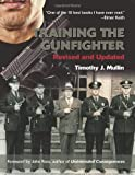 Training the Gunfighter, Revised and Updated Edition, Timothy J. Mullin