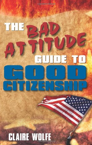 The Bad Attitude Guide to Good Citizenship, Wolfe, Claire