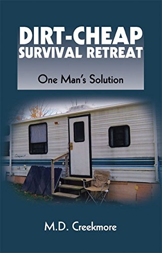Dirt-Cheap Survival Retreat One Man's Solution, M.D. Creekmore