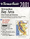 Thomas Guide 2001 Metropolitan Bay Area: Street Guide and Directory : Includes Metropolitan Areas of Alameda, Contra Costa, Marine, San Francisco, San Mateo and Santa Clara Counties