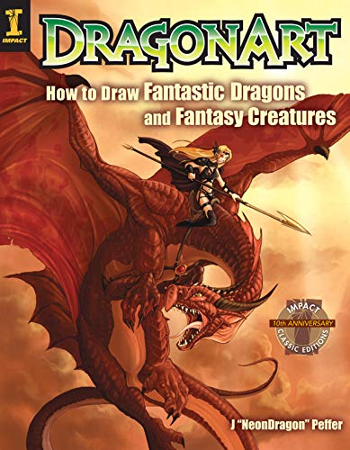 """Dragonart: How to Draw Fantastic Dragons and Fantasy Creatures - Jessica """"Neon Dragon"""" Peffer"""
