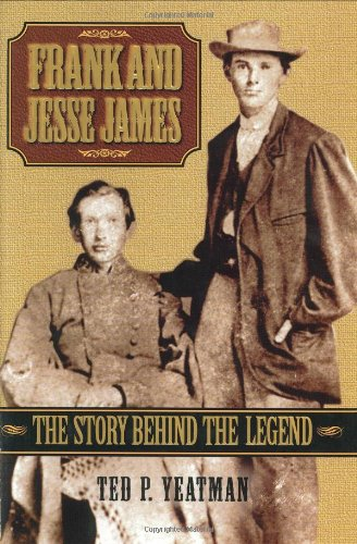 Frank and Jesse James: The Story Behind the Legend, Yeatman, Ted
