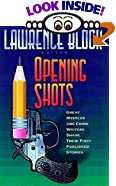 Opening Shots: Great Mystery and Crime Writers Share Their First Published Stories by  Lawrence Block (Editor) (Hardcover - October 2000)