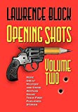 Opening Shots Volume 2: More Great Mystery and Crime Writers Share their First Published... by  Lawrence Block (Editor) (Paperback - October 2001)