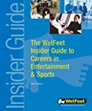 The Wetfeet Insider Guide to Careers in Entertainment and Sports