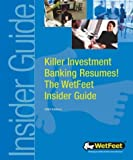 Buy Killer Investment Banking Resumes! The WetFeet Insider Guide from Amazon