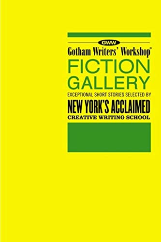 Gotham Writers' Workshop Fiction Gallery: Exceptional Short Stories Selected by New York's Acclaimed Creative Writing School, Gotham Writers' Workshop; Steele, Alexander; Didato, Thom