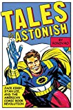 Tales to Astonish: Jack Kirby, Stan Lee, and the American Comic Book Revolution, by Ronin Ro