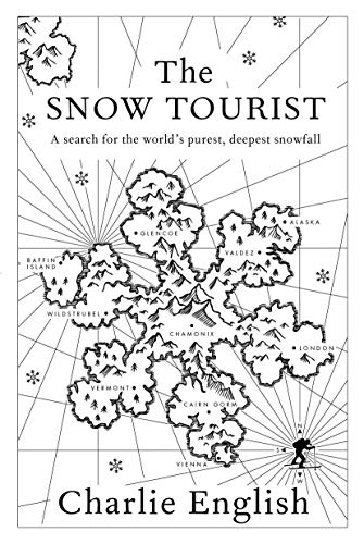 The Snow Tourist: A Search for the World's Purest, Deepest Snowfall, English, Charlie