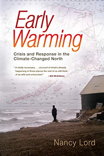 Early Warming: Crisis and Response in the Climate-Changed North, Lord, Nancy