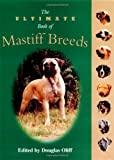 The Ultimate Book of Mastiff Breeds by Douglas Oliff (Editor)
