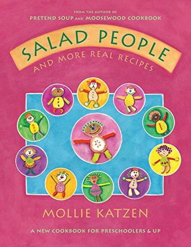 Salad People and More Real Recipes: A New Cookbook for Preschoolers and Up - Mollie Katzen