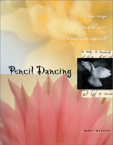 Pencil Dancing : New Ways to Free Your Creative Spirit, Messer, Mari