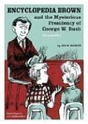 Encyclopedia Brown and the Mysterious Presidency of George W. Bush cover