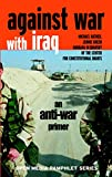 Against War with Iraq: An Anti-War Primer by Michael Ratner, et al