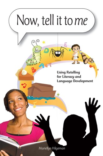 Now, tell it to me, Using Retelling for Literacy and Language Development, Mariellyn Hilgaman