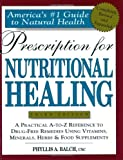 Prescription for Nutritional Healing: A Practical A-Z Reference to Drug-Free Remedies Using Vitamins, Minerals, Herbs, and Food Supplements (prescrip