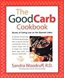 The Good Carb Cookbook : Secrets of Eating Low on the Glycemic Index