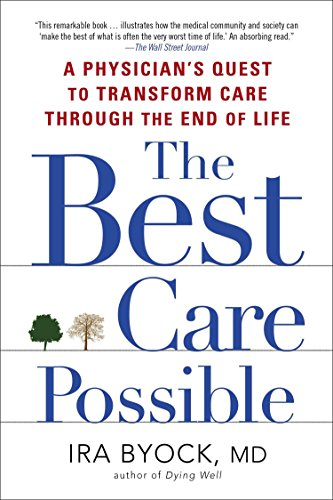 The Best Care Possible: A Physician's Quest to Transform Care Through the End of Life - Ira Byock