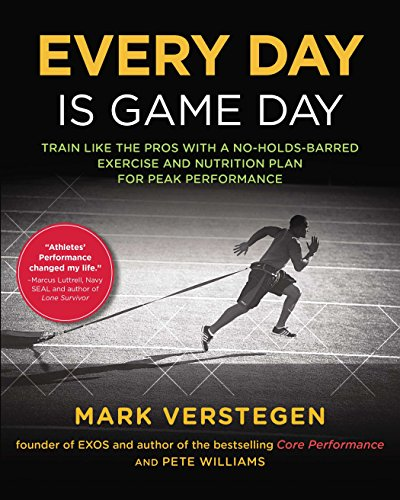 Every Day Is Game Day: Train Like the Pros With a No-Holds-Barred Exercise and Nutrition Plan for Peak Performance - Mark Verstegen, Peter Williams