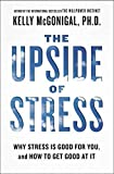 Buy The Upside of Stress: Why Stress Is Good for You, and How to Get Good at It from Amazon
