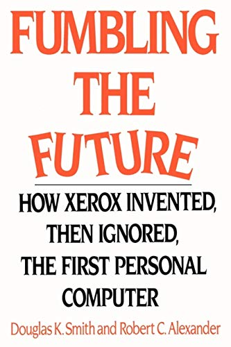 697. Fumbling the Future: How Xerox Invented, then Ignored, the First Personal Computer