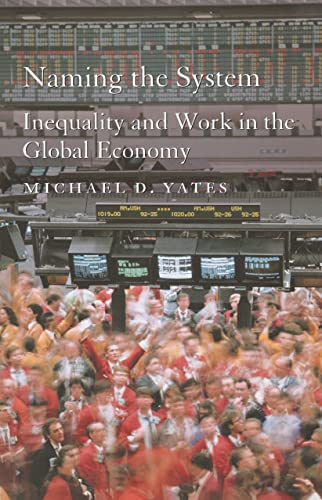 Naming the System: Inequality and Work in the Global Economy, Yates, Michael D.
