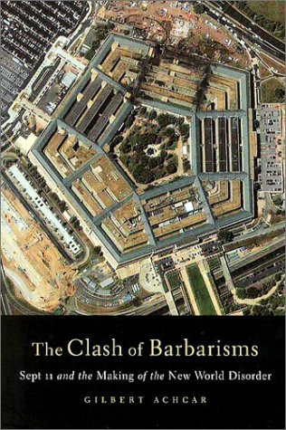 Clash of Barbarisms: September 11 and the Making of the New World Disorder, Achcar, Gilbert