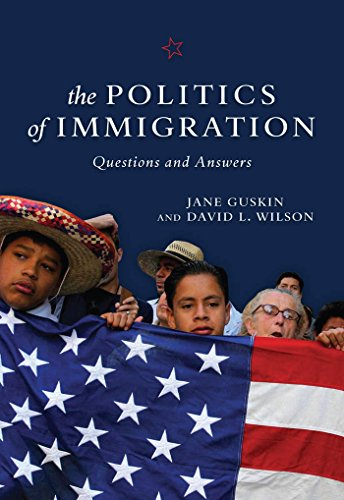 The Politics of Immigration: Questions and Answers, Guskin, Jane; Wilson, David  L.