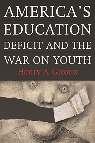 America's Education Deficit and the War on Youth: Reform Beyond Electoral Politics, Giroux, Henry A.