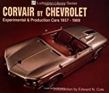 Corvair by Chevrolet: Experimental & Production Cars 1957-1969