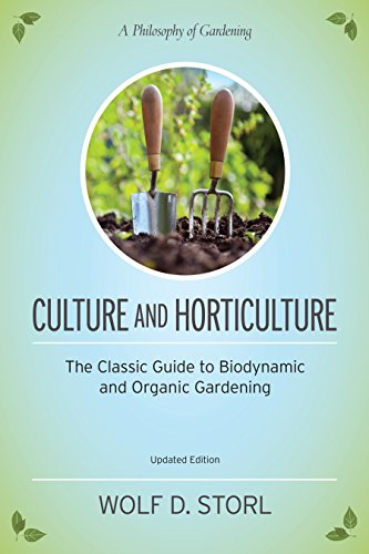 Culture and Horticulture: The Classic Guide to Biodynamic and Organic Gardening, Storl, Wolf D.
